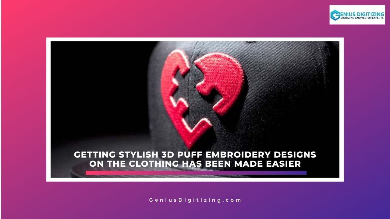 <p> 	Getting Stylish 3d Puff Embroidery Designs on The Clothing Has Been Made Easier</p> <p> 	 </p>