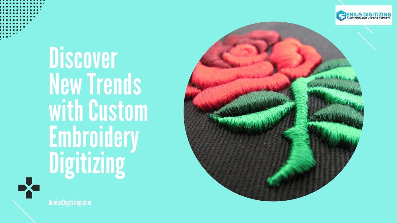 <p> 	Discover New Trends with Custom Embroidery Digitizing</p>