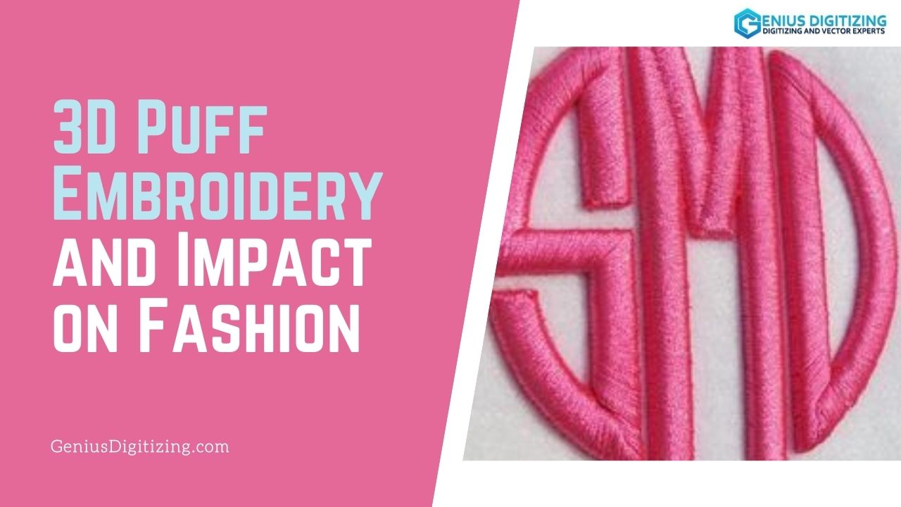 <p> 	3D Puff Embroidery and Impact on Fashion</p>